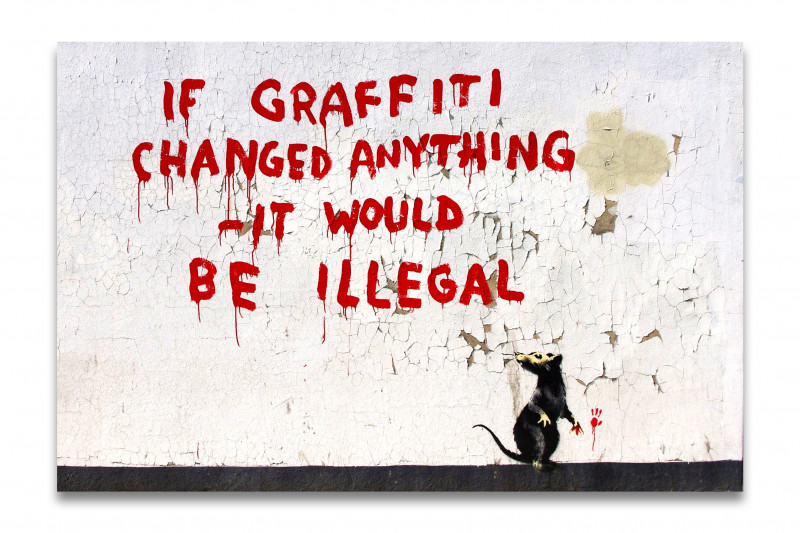 Banksy If Graffiti changed anything - it would be illegal